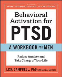 Behavioral Activation for PTSD: A Workbook For Men: Reduce Anxiety and Take Charge of Your Life by Lisa Campbell PhD, Karie A. Kermath et al