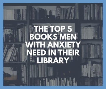The Top 5 Books Men With Anxiety Need